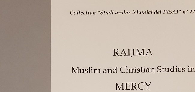 Publication of the proceedings of the Rahma conference, Raḥma. Muslim and Christian Studies in Mercy, in a new issue of the Pisai Arabic-Islamic Studies Collection